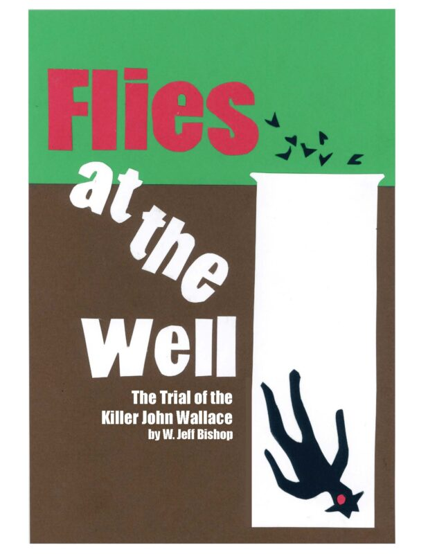 Flies at the Well: The Trial of the Killer John Wallace